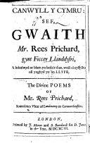 Canwyll y Cymru: sef Gwaith Mr. Rees Prichard ..., a brintiwyd or blaen yn bedair rhan, wedi ei cyssylltu oll ynghyd yn un llyfr.-The Divine Poems of Mr. Rees Prichard. Welsh