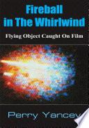 Fireball in the Whirlwind