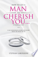 How to Get a Man to Cherish You   If You re His Wife