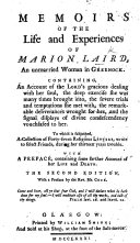 Memoirs of the life and experiences of Marion Laird. ... To which is subjoined, a collection of ... letters wrote ... to select friends during her trouble ... With a preface, containing some farther account of her life and death. The second edition, with a preface by ... Mr Cock
