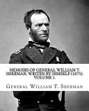 Memoirs of General William T  Sherman  Writen by Himself  1875   By  General William T  Sherman Book PDF