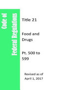 Code Of Federal Regulations Title 21 Food And Drugs Pt 500 To 599 Revised As Of April 1 2017