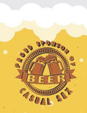 Proud Sponsor of Casual Sex  Beer Tasting Journal  Great Gift for Beer Lovers to Note All Tasting Details