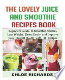 The Lovely Juice and Smoothie Recipe Book