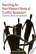 Searching for Non-Western Roots of Conflict Resolution: Discourses, Norms and Case Studies