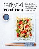 Teriyaki Cookbook  Enjoy Delicious Japanese Recipes with 50 Delicious Teriyaki Recipes  2nd Edition