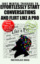 1067 Mental Triggers to Effortlessly Start Conversations and Flirt Like a Pro