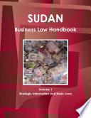 Sudan Business Law Handbook Volume 1 Strategic Information and Basic Laws