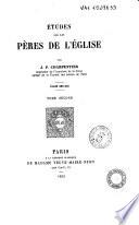 Etudes sur les pères de l'église par J. P. Charpentier, inspecteur de l'Académie de la Seine agrégé de la Faculté des lettres de Paris