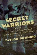 Secret Warriors: The Spies, Scientists and Code Breakers of World War I