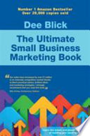 """The Ultimate Small Business Marketing Book"" by Dee Blick"
