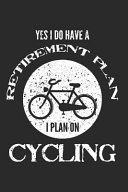 Yes I Do Have a Retirement Plan   I Plan on Cycling  120 Blank Lined Pages Softcover Notes Journal  College Ruled Composition Notebook  6x9 Funny Cycl