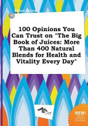 100 Opinions You Can Trust on the Big Book of Juices