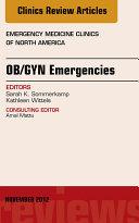 OB GYN Emergencies  An Issue of Emergency Medicine Clinics  E Book