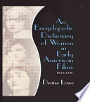 An Encyclopedic Dictionary of Women in Early American Films  1895 1930