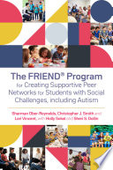 The FRIEND   Program for Creating Supportive Peer Networks for Students with Social Challenges  including Autism