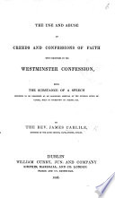 The Use and Abuse of Confessions of Faith  with Strictures on the Westminster Confession  Etc
