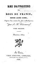 Les Favorites des rois de France, depuis Agnès Sorel, d'après les sources les plus authentiques