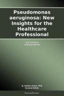 Pdf Pseudomonas aeruginosa: New Insights for the Healthcare Professional: 2013 Edition