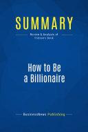 Summary  How to Be a Billionaire