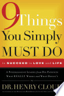"""9 Things You Simply Must Do to Succeed in Love and Life: A Psychologist Learns from His Patients What Really Works and What Doesn't"" by Henry Cloud"