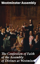 The Confession of Faith of the Assembly of Divines at Westminster