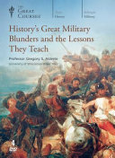 History s Great Military Blunders and the Lessons They Teach