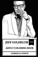 Jeff Goldblum Adult Coloring Book  Jurassic Park and Independence Day Star  Legendary American Actor and Cultural Icon Inspired Adult Coloring Book