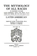 The Mythology of All Races  Latin American  by H  B  Alexander  12  Egyptian  by W  M  M  ller  Indo Chinese  by J  G  Scott  1918