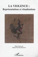 La violence : représentations et ritualisations