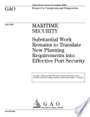 Maritime Security Substantial Work Remains To Translate New Planning Requirements Into Effective Port Security Report To Congressional Requesters  Book PDF