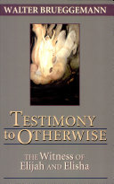 Testimony to Otherwise: the Witness of Elijah