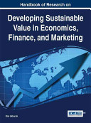Handbook of Research on Developing Sustainable Value in Economics  Finance  and Marketing