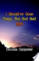 I Should ve Gone Crazy  But God Said No  Book