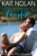 Once Upon A Campfire  A Grown Up Summer Camp Meet Cute Romance
