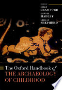 The Oxford Handbook of the Archaeology of Childhood Book