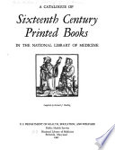 A Catalogue of Sixteenth Century Printed Books in the National Library of Medicine