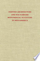Painted Architecture and Polychrome Monumental Sculpture in Mesoamerica