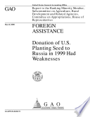 Foreign assistance : donation of U.S. planting seed to Russia in 1999 had weaknesses ; report to the Ranking Minority Member, Subcommittee on Agriculture, Rural Development and Related Agencies, Committee on Appropriations, House of Representatives
