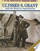 Ulysses S Grant And The Road To Appomattox Book PDF