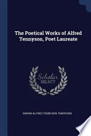 The Poetical Works of Alfred Tennyson, Poet Laureate