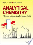 """Analytical Chemistry: A Chemist and Laboratory Technician's Toolkit"" by Bryan M. Ham, Aihui MaHam"