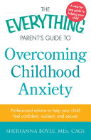 The Everything Parent s Guide to Overcoming Childhood Anxiety
