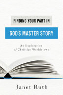 Finding Your Part in God s Master Story  An Exploration of Christian Worldviews