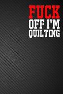 Fuck Off I'm Quilting