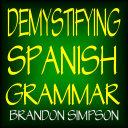 Demystifying Spanish Grammar