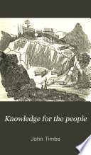 Knowledge for the People  Or  The Plain why and Because