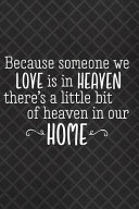 Because Someone We Love Is In Heaven There S A Little Bit Of Heaven In Our Home Blank Lined Notebook Journal Diary Composition Notepad 120 Pages 6x9