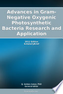 Advances In Gram Negative Oxygenic Photosynthetic Bacteria Research And Application 2012 Edition Book PDF