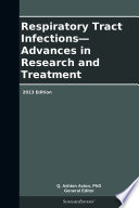 Respiratory Tract Infections   Advances in Research and Treatment  2013 Edition